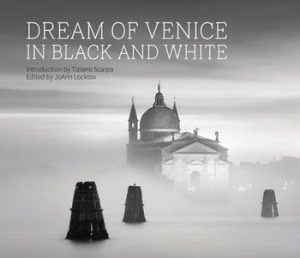 Dream of Venice in Black and White - Bella Figura Publications